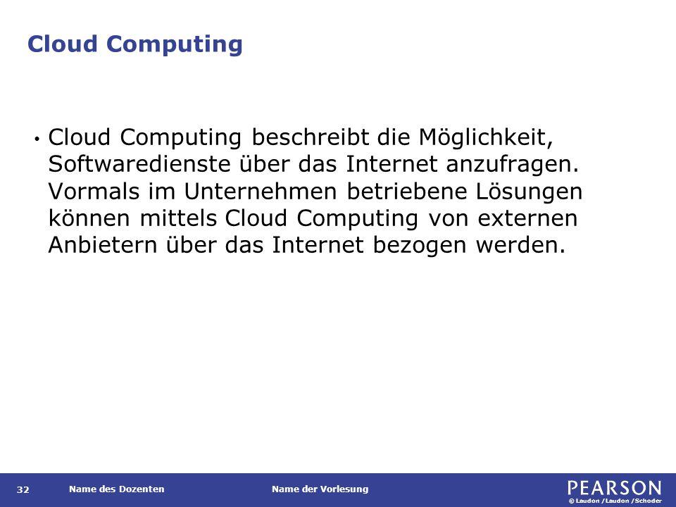 © Laudon /Laudon /Schoder Name des DozentenName der Vorlesung Cloud Computing Cloud Computing beschreibt die Möglichkeit, Softwaredienste über das Internet anzufragen.
