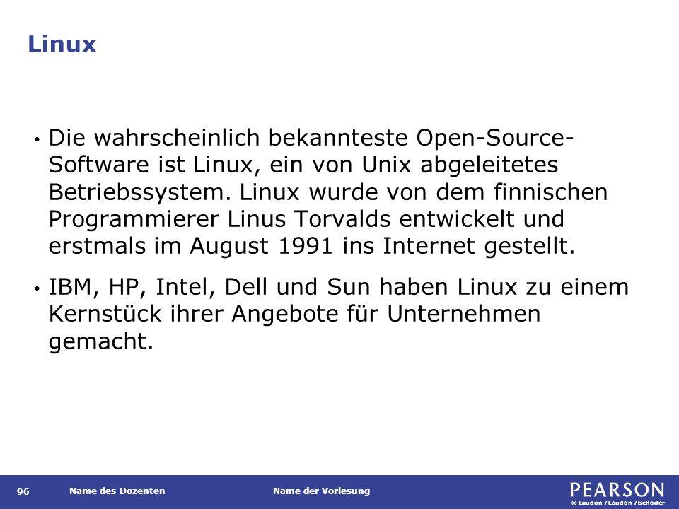 © Laudon /Laudon /Schoder Name des DozentenName der Vorlesung Linux Die wahrscheinlich bekannteste Open-Source- Software ist Linux, ein von Unix abgeleitetes Betriebssystem.