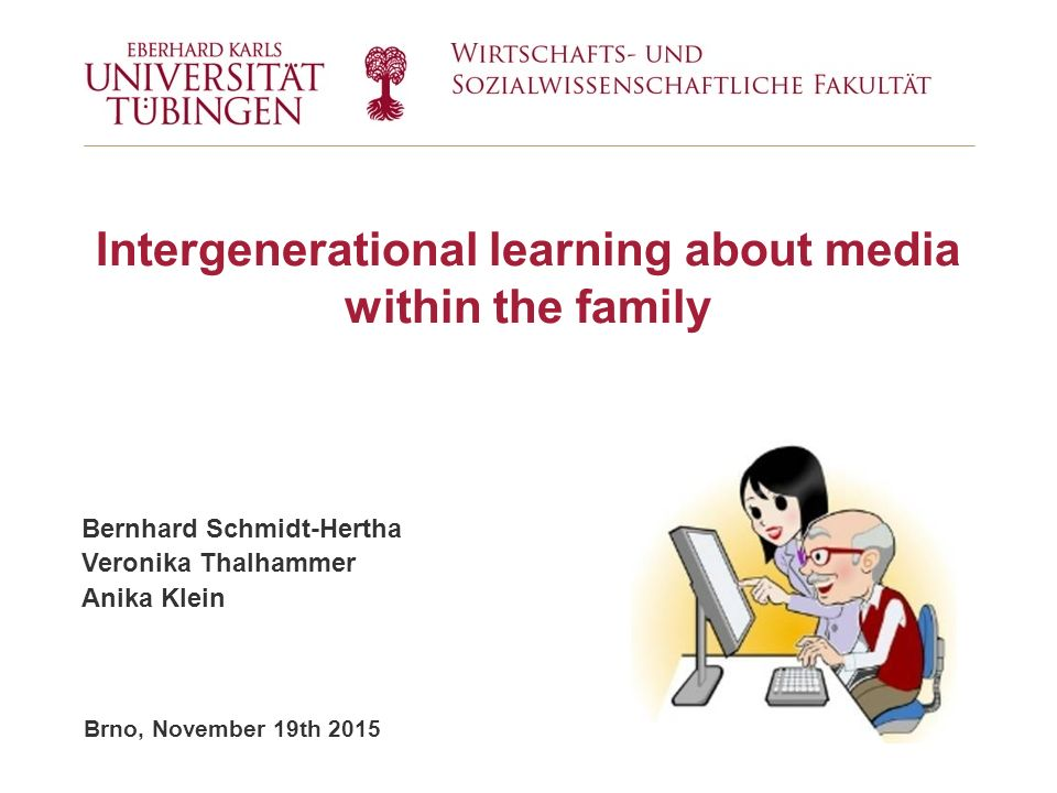 Brno, November 19th 2015 Intergenerational learning about media within the family Bernhard Schmidt-Hertha Veronika Thalhammer Anika Klein