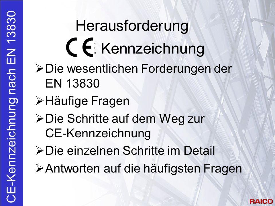 Die wesentlichen Forderungen der EN 13830  Häufige Fragen  Die Schritte auf dem Weg zur CE-Kennzeichnung  Die einzelnen Schritte im Detail  Antworten auf die häufigsten Fragen CE-Kennzeichnung nach EN 13830 Herausforderung CE Kennzeichnung