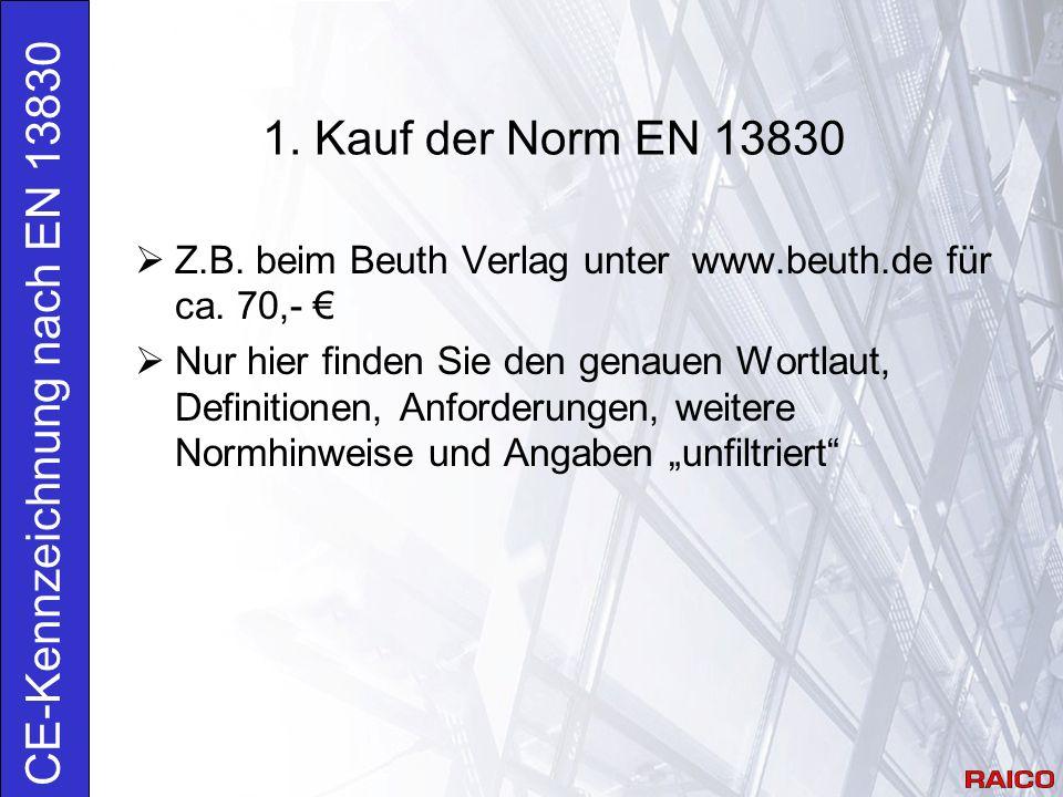 1. Kauf der Norm EN 13830 CE-Kennzeichnung nach EN 13830  Z.B.