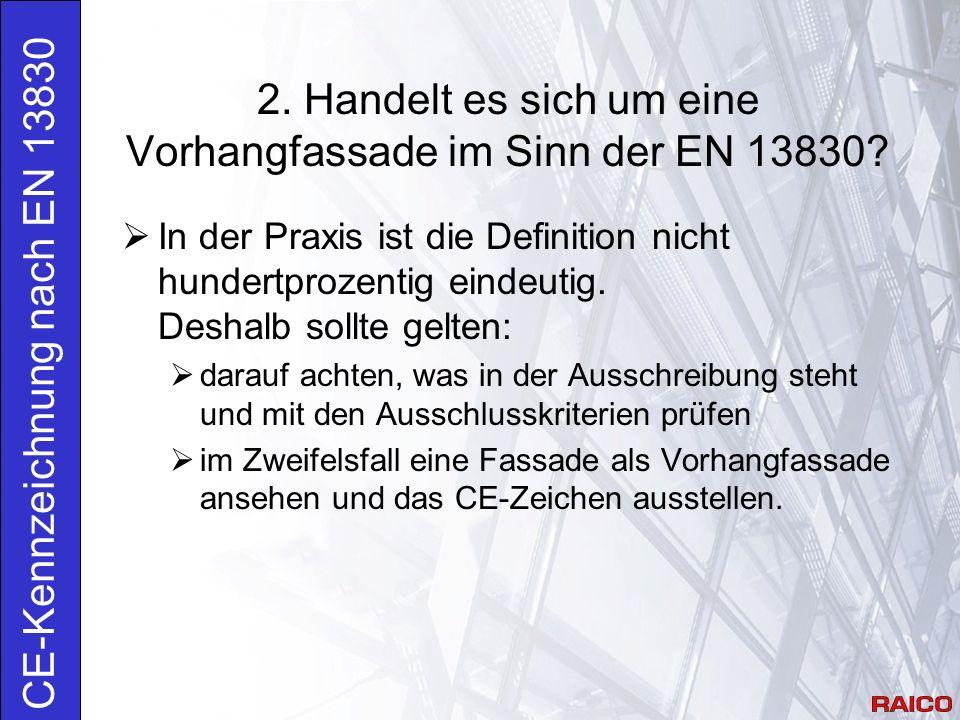 2. Handelt es sich um eine Vorhangfassade im Sinn der EN 13830.