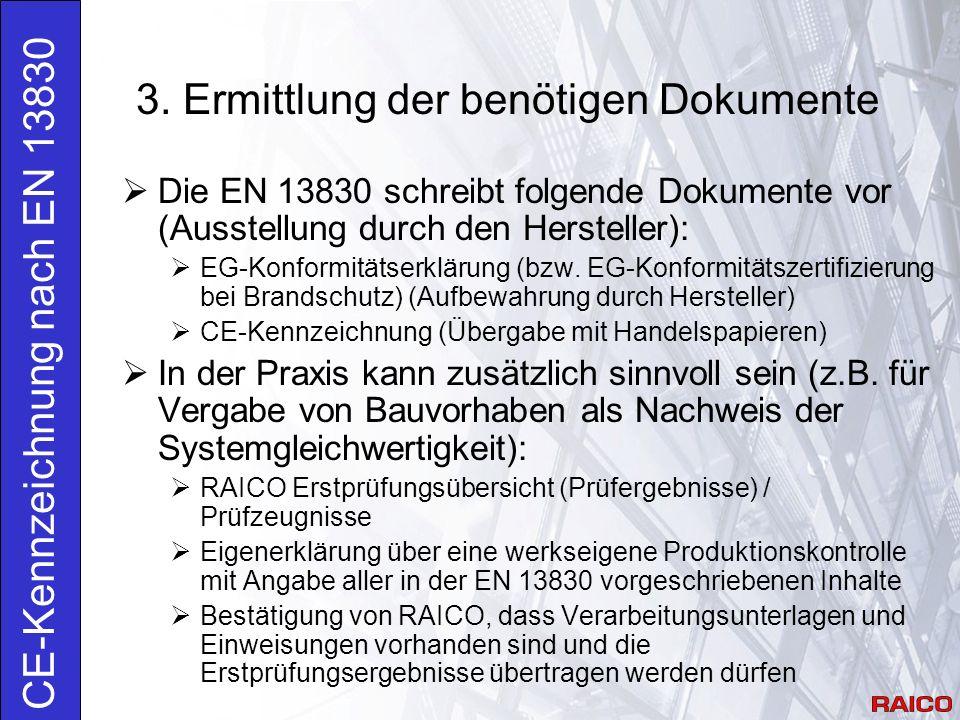 3. Ermittlung der benötigen Dokumente CE-Kennzeichnung nach EN 13830  Die EN 13830 schreibt folgende Dokumente vor (Ausstellung durch den Hersteller)