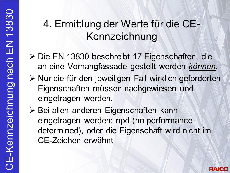 4. Ermittlung der Werte für die CE- Kennzeichnung CE-Kennzeichnung nach EN 13830  Die EN 13830 beschreibt 17 Eigenschaften, die an eine Vorhangfassad