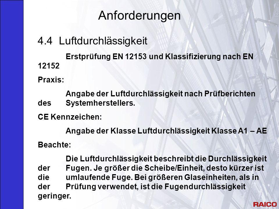 Anforderungen 4.4 Luftdurchlässigkeit Erstprüfung EN 12153 und Klassifizierung nach EN 12152 Praxis: Angabe der Luftdurchlässigkeit nach Prüfberichten des Systemherstellers.