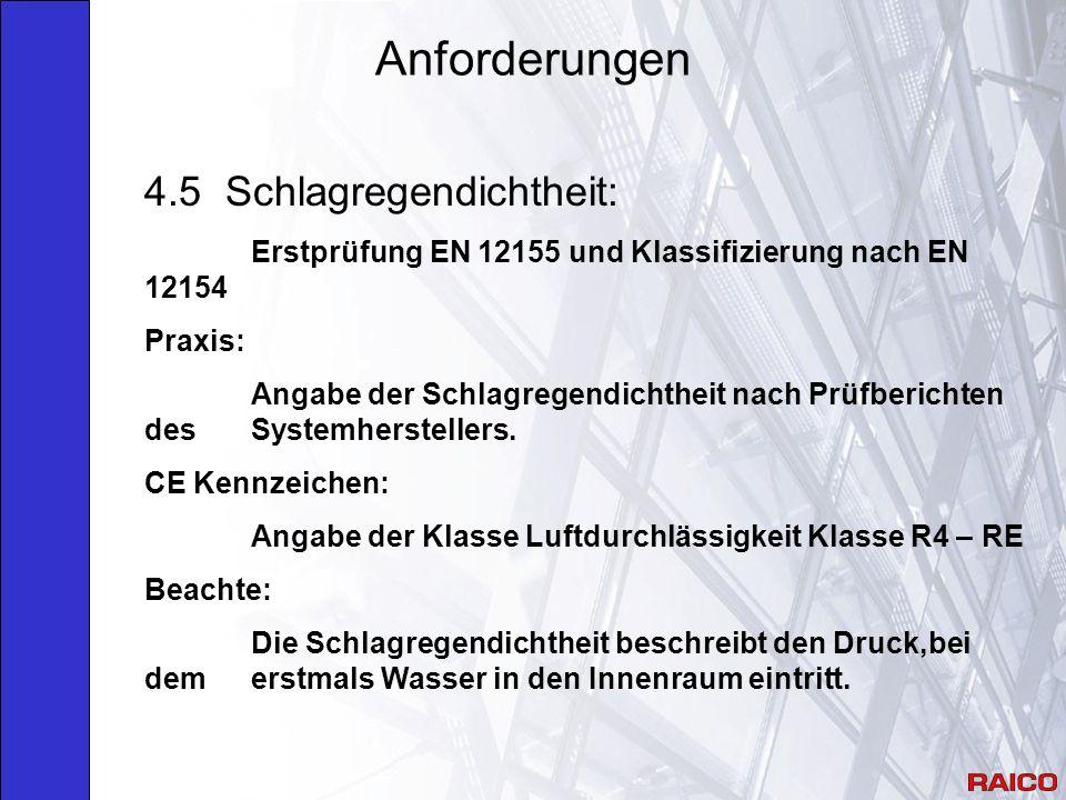 Anforderungen 4.5 Schlagregendichtheit: Erstprüfung EN 12155 und Klassifizierung nach EN 12154 Praxis: Angabe der Schlagregendichtheit nach Prüfberichten des Systemherstellers.