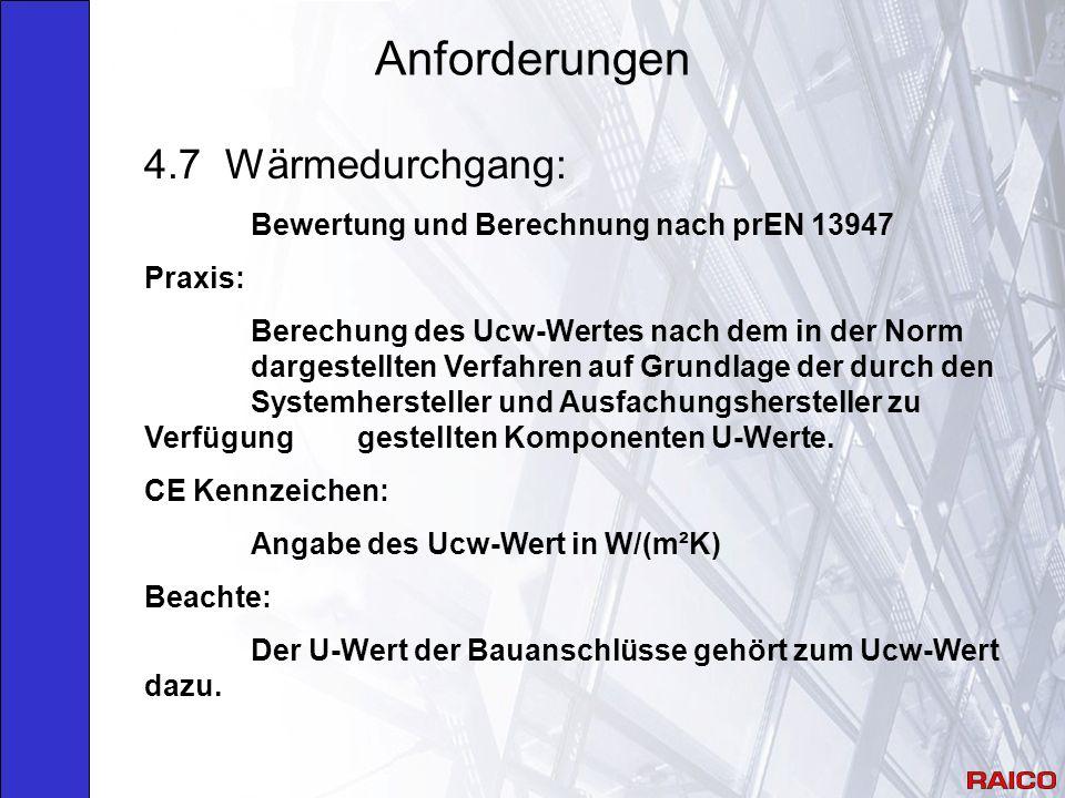 Anforderungen 4.7 Wärmedurchgang: Bewertung und Berechnung nach prEN 13947 Praxis: Berechung des Ucw-Wertes nach dem in der Norm dargestellten Verfahren auf Grundlage der durch den Systemhersteller und Ausfachungshersteller zu Verfügung gestellten Komponenten U-Werte.