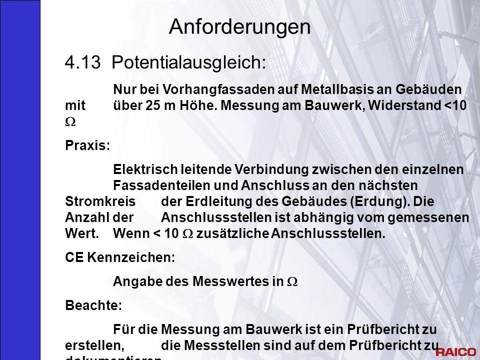 Anforderungen 4.13 Potentialausgleich: Nur bei Vorhangfassaden auf Metallbasis an Gebäuden mit über 25 m Höhe.