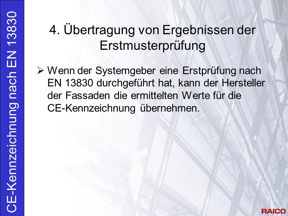 4. Übertragung von Ergebnissen der Erstmusterprüfung CE-Kennzeichnung nach EN 13830  Wenn der Systemgeber eine Erstprüfung nach EN 13830 durchgeführt