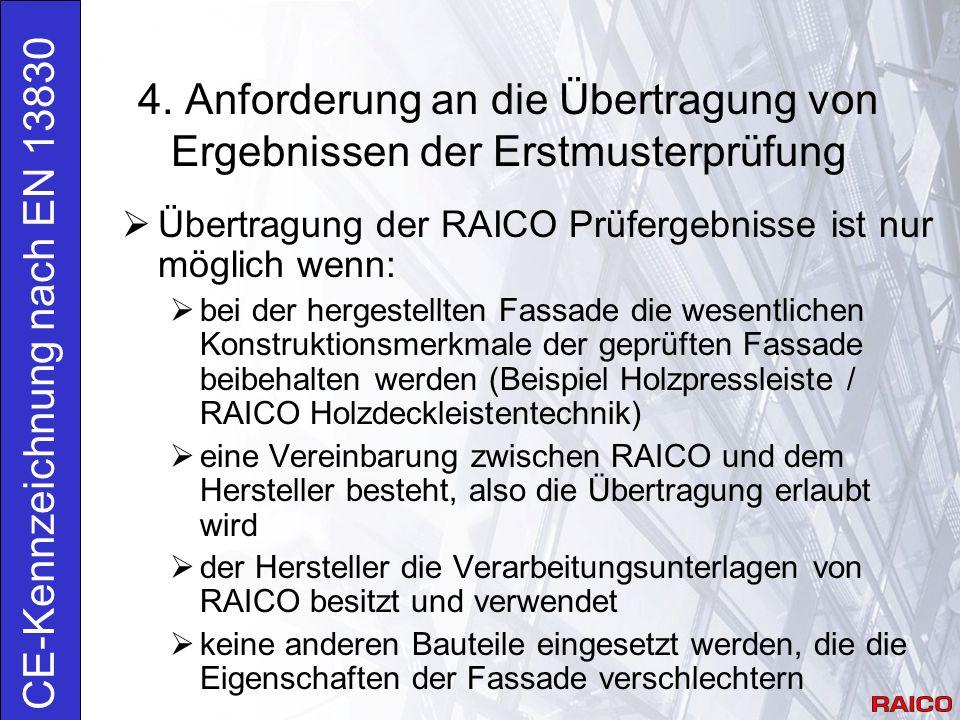 4. Anforderung an die Übertragung von Ergebnissen der Erstmusterprüfung CE-Kennzeichnung nach EN 13830  Übertragung der RAICO Prüfergebnisse ist nur