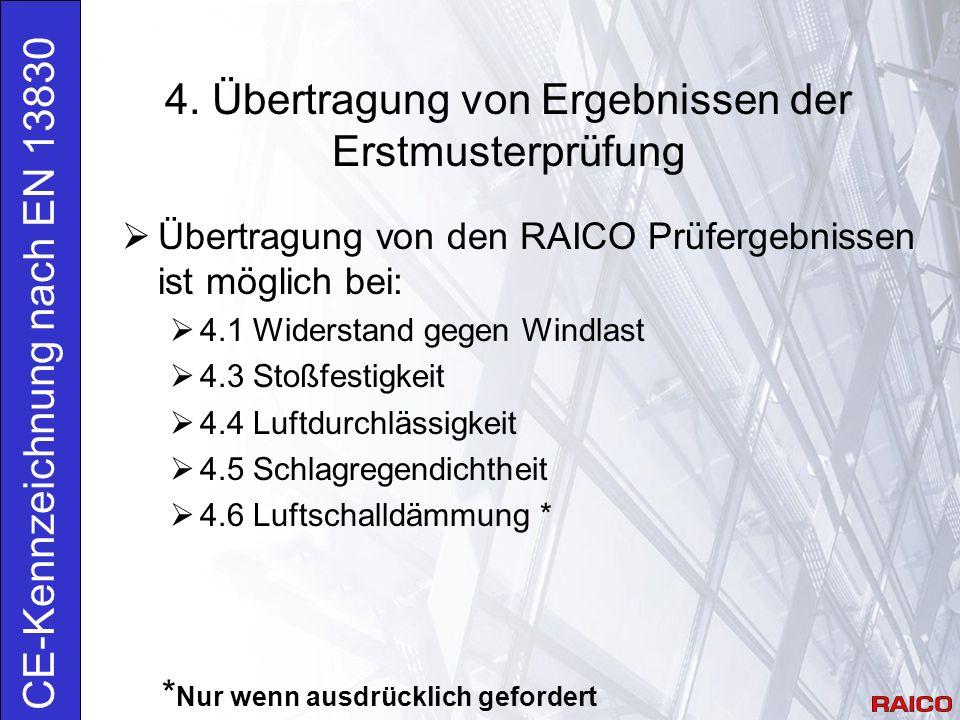 4. Übertragung von Ergebnissen der Erstmusterprüfung CE-Kennzeichnung nach EN 13830  Übertragung von den RAICO Prüfergebnissen ist möglich bei:  4.1