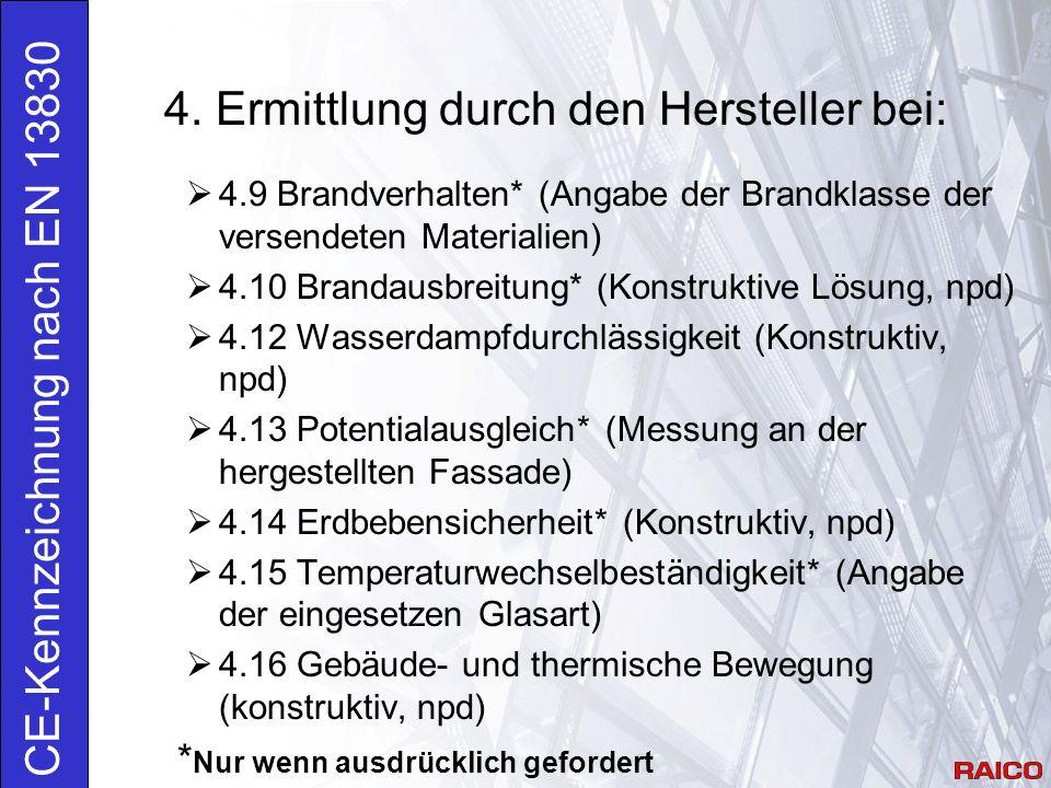 4. Ermittlung durch den Hersteller bei: CE-Kennzeichnung nach EN 13830  4.9 Brandverhalten* (Angabe der Brandklasse der versendeten Materialien)  4.