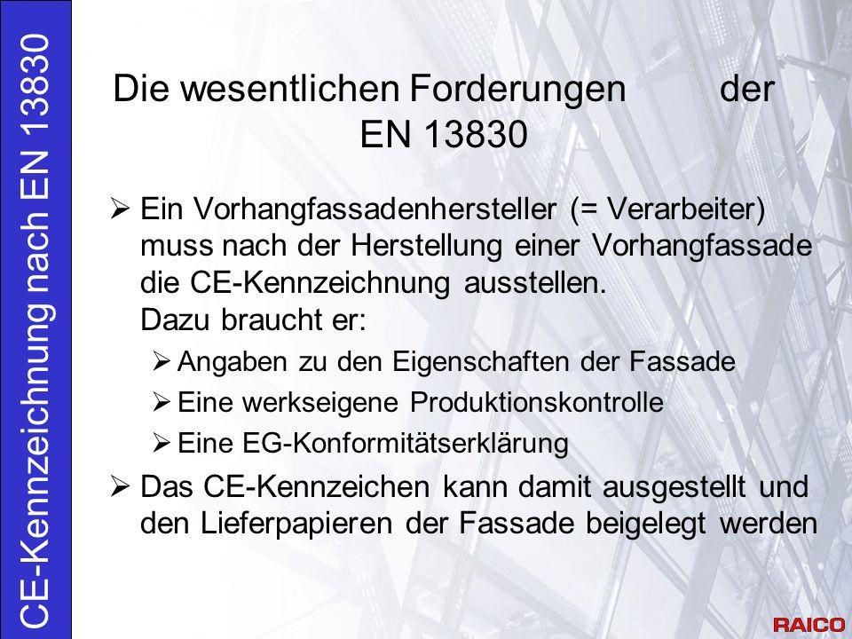 Feststellung, ob es sich um eine Vorhangfassade im Sinn der EN 13830 handelt Ablaufdiagramm CE-Kennzeichnung Zusammenstellung der geforderten Eigenschaften der Vorhangfassade Übertragung der Ergebnisse der RAICO Erstprüfung, wenn die Vorhangfassade von der geprüften Fassade nicht wesentlich abweicht.