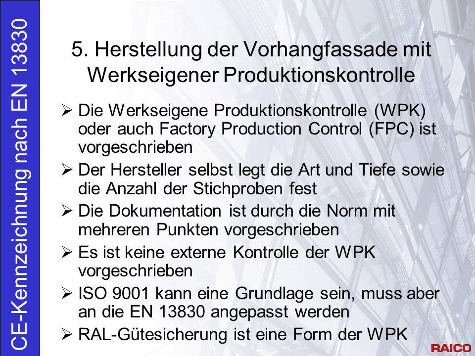 5. Herstellung der Vorhangfassade mit Werkseigener Produktionskontrolle CE-Kennzeichnung nach EN 13830  Die Werkseigene Produktionskontrolle (WPK) od