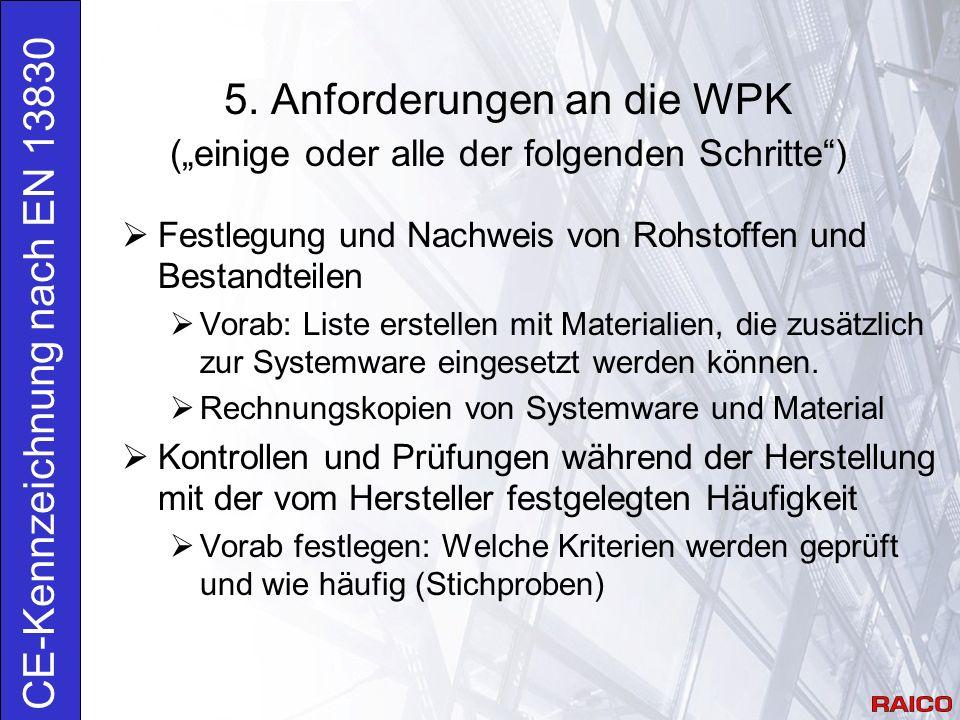"""5. Anforderungen an die WPK (""""einige oder alle der folgenden Schritte"""") CE-Kennzeichnung nach EN 13830  Festlegung und Nachweis von Rohstoffen und Be"""