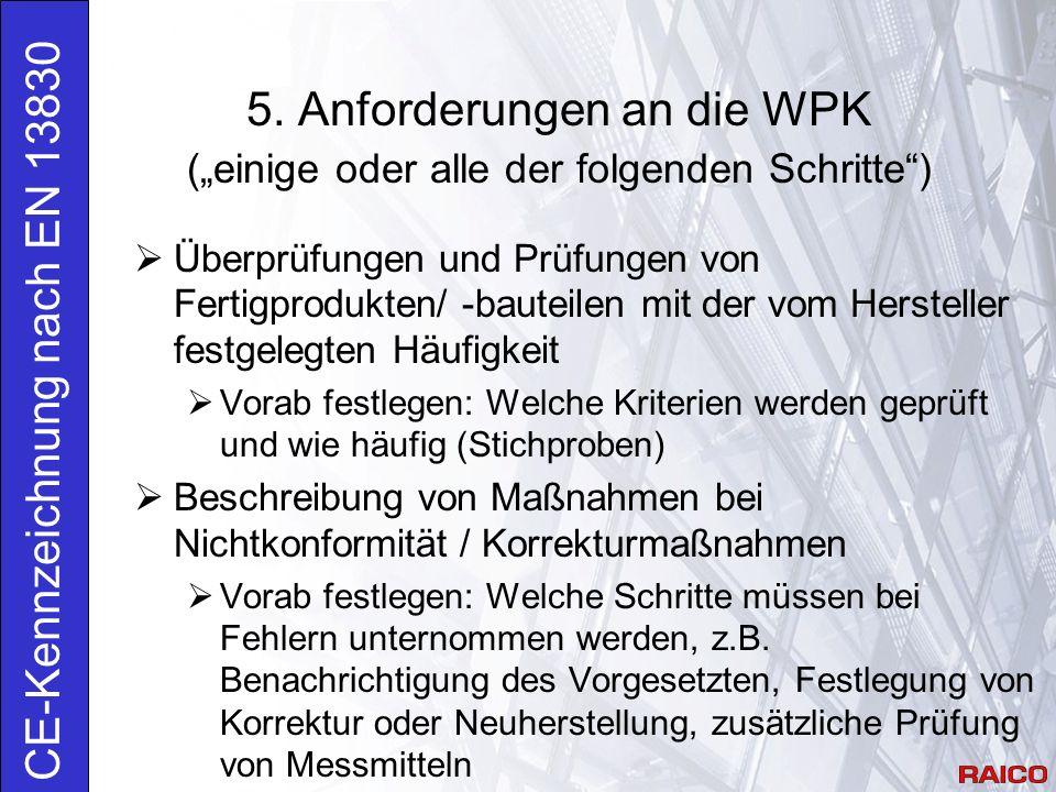 """5. Anforderungen an die WPK (""""einige oder alle der folgenden Schritte"""") CE-Kennzeichnung nach EN 13830  Überprüfungen und Prüfungen von Fertigprodukt"""