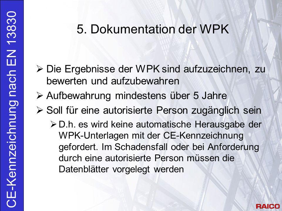 5. Dokumentation der WPK CE-Kennzeichnung nach EN 13830  Die Ergebnisse der WPK sind aufzuzeichnen, zu bewerten und aufzubewahren  Aufbewahrung mind