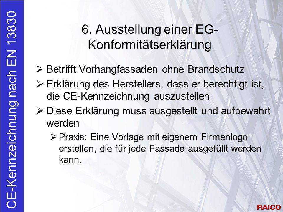6. Ausstellung einer EG- Konformitätserklärung CE-Kennzeichnung nach EN 13830  Betrifft Vorhangfassaden ohne Brandschutz  Erklärung des Herstellers,