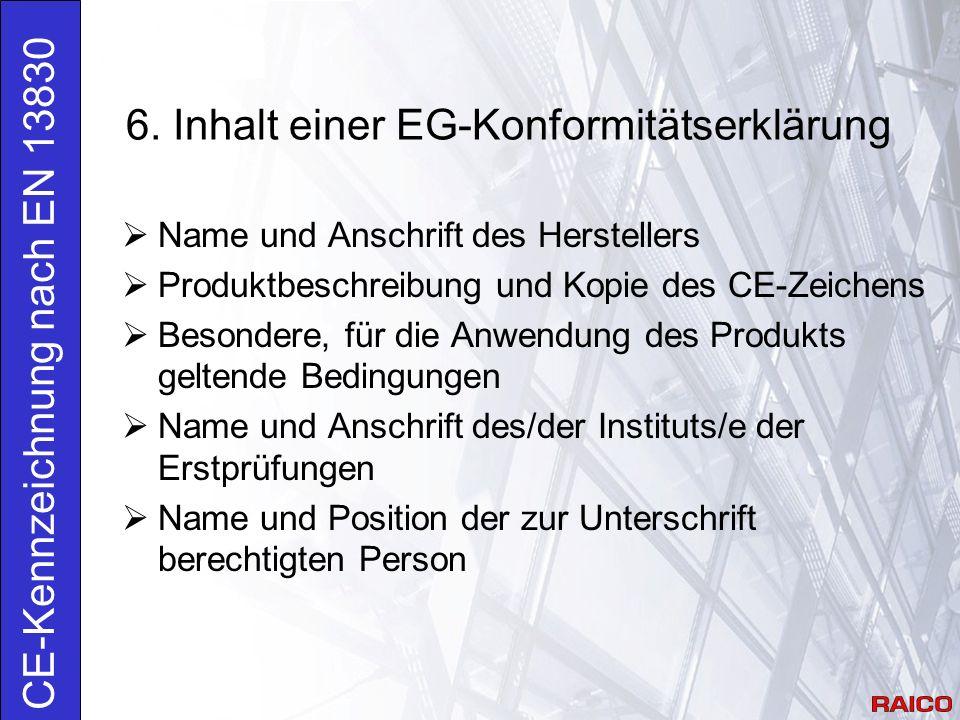 6. Inhalt einer EG-Konformitätserklärung CE-Kennzeichnung nach EN 13830  Name und Anschrift des Herstellers  Produktbeschreibung und Kopie des CE-Ze
