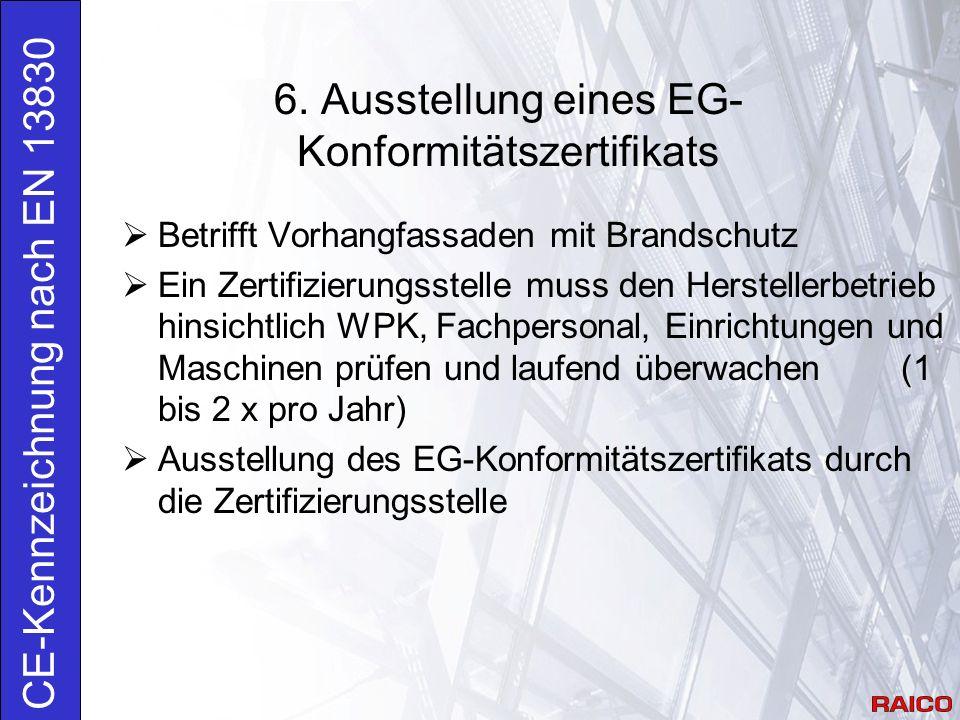 6. Ausstellung eines EG- Konformitätszertifikats CE-Kennzeichnung nach EN 13830  Betrifft Vorhangfassaden mit Brandschutz  Ein Zertifizierungsstelle