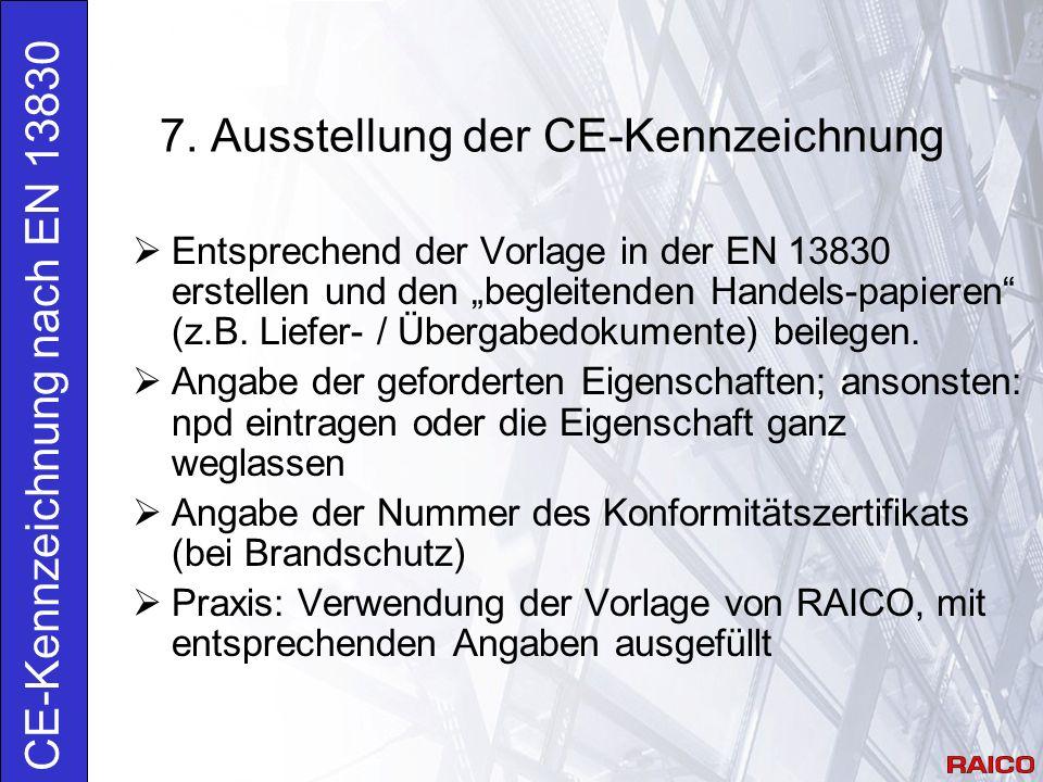 """7. Ausstellung der CE-Kennzeichnung CE-Kennzeichnung nach EN 13830  Entsprechend der Vorlage in der EN 13830 erstellen und den """"begleitenden Handels-"""