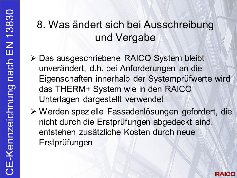 8. Was ändert sich bei Ausschreibung und Vergabe CE-Kennzeichnung nach EN 13830  Das ausgeschriebene RAICO System bleibt unverändert, d.h. bei Anford