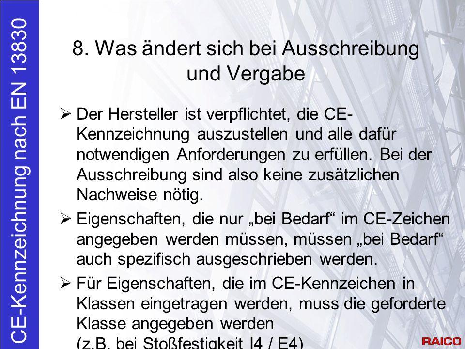 8. Was ändert sich bei Ausschreibung und Vergabe CE-Kennzeichnung nach EN 13830  Der Hersteller ist verpflichtet, die CE- Kennzeichnung auszustellen