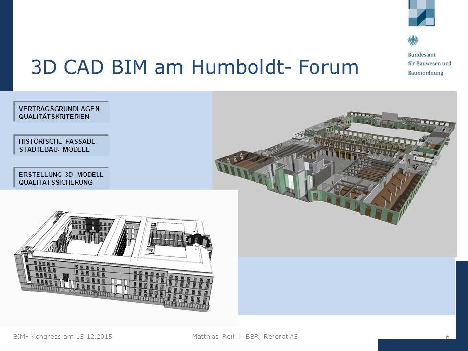 BIM- Kongress am 15.12.2015Matthias Reif I BBR, Referat A5 17 Option: Bauablauf- Simulation Kollisionsprüfungen und Qualitätssicherung mit BIM