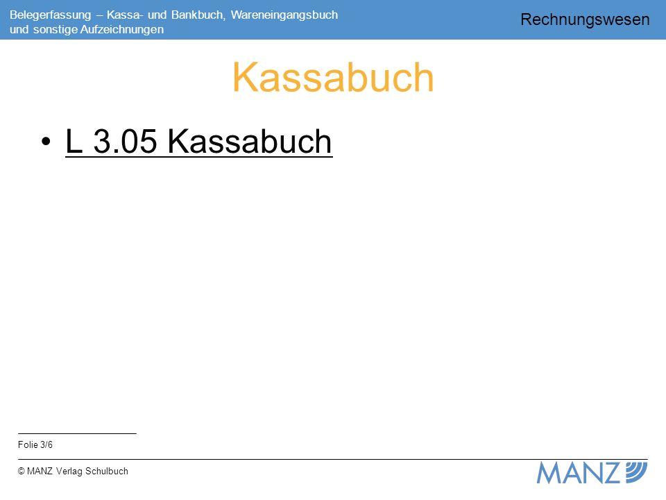 Rechnungswesen Folie 3/6 Belegerfassung – Kassa- und Bankbuch, Wareneingangsbuch und sonstige Aufzeichnungen © MANZ Verlag Schulbuch Kassabuch L 3.05 Kassabuch