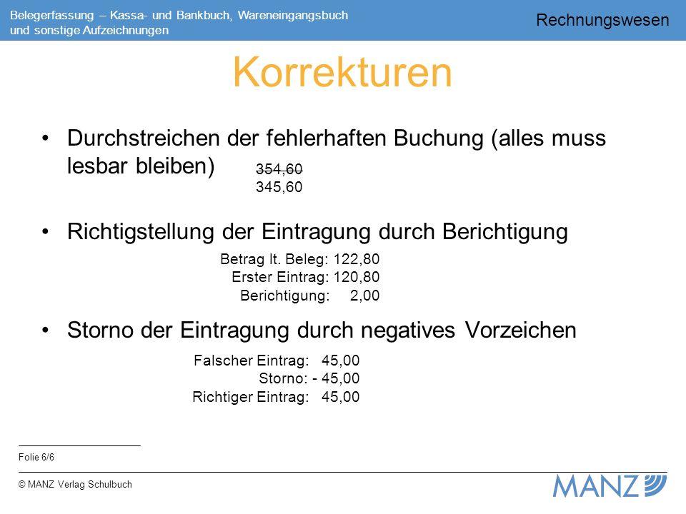 Rechnungswesen Folie 6/6 Belegerfassung – Kassa- und Bankbuch, Wareneingangsbuch und sonstige Aufzeichnungen © MANZ Verlag Schulbuch Korrekturen Durch