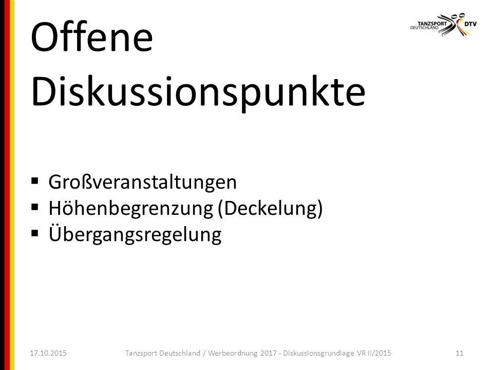 Offene Diskussionspunkte  Großveranstaltungen  Höhenbegrenzung (Deckelung)  Übergangsregelung 17.10.2015Tanzsport Deutschland / Werbeordnung 2017 - Diskussionsgrundlage VR II/201511