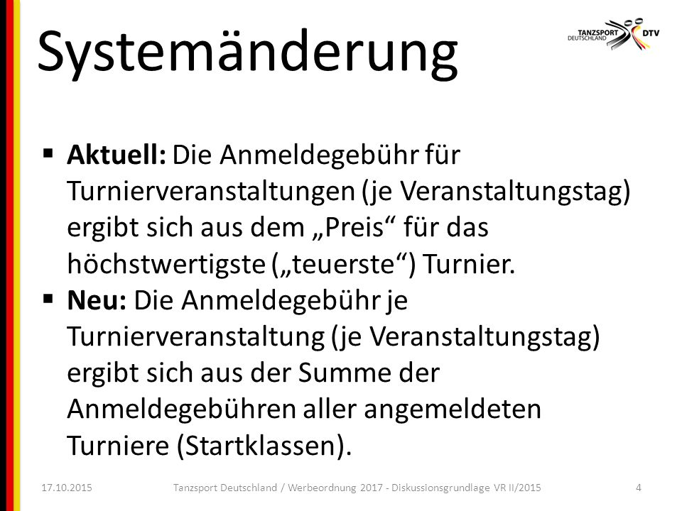  Betragsdeckelung für reine Turniere bis Jugend (Beispiel: pro Turniertag maximal 100 €) 17.10.2015Tanzsport Deutschland / Werbeordnung 2017 - Diskussionsgrundlage VR II/201515 Höhenbegrenzung
