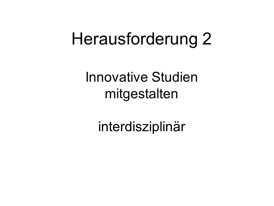 Herausforderung 2 Innovative Studien mitgestalten interdisziplinär