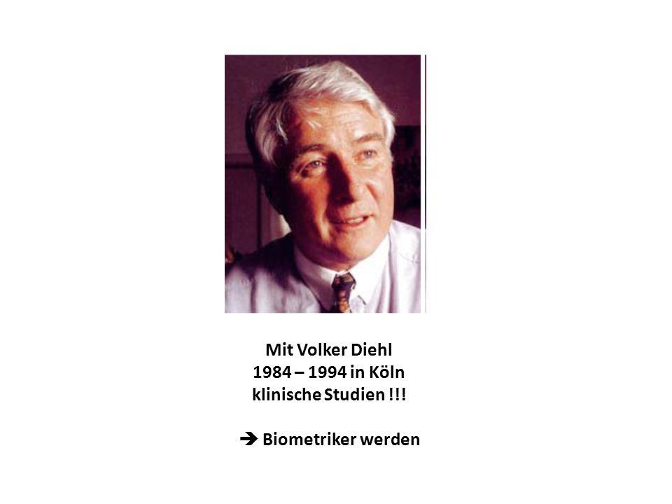 Mit Volker Diehl 1984 – 1994 in Köln klinische Studien !!!  Biometriker werden