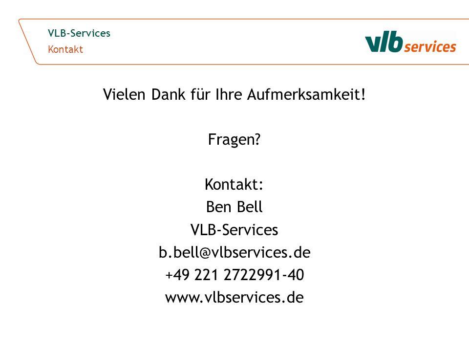 Vielen Dank für Ihre Aufmerksamkeit! Fragen? Kontakt: Ben Bell VLB-Services b.bell@vlbservices.de +49 221 2722991-40 www.vlbservices.de VLB-Services K