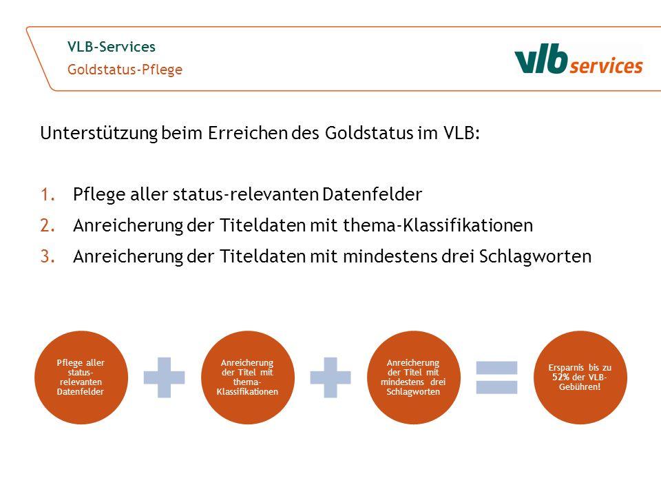 Unterstützung beim Erreichen des Goldstatus im VLB: 1.Pflege aller status-relevanten Datenfelder 2.Anreicherung der Titeldaten mit thema-Klassifikatio