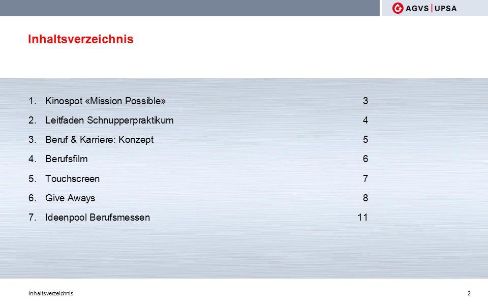 Inhaltsverzeichnis 1.Kinospot «Mission Possible»3 2.Leitfaden Schnupperpraktikum4 3.Beruf & Karriere: Konzept5 4.Berufsfilm6 5.Touchscreen7 6.Give Aways8 7.Ideenpool Berufsmessen11 2 Inhaltsverzeichnis