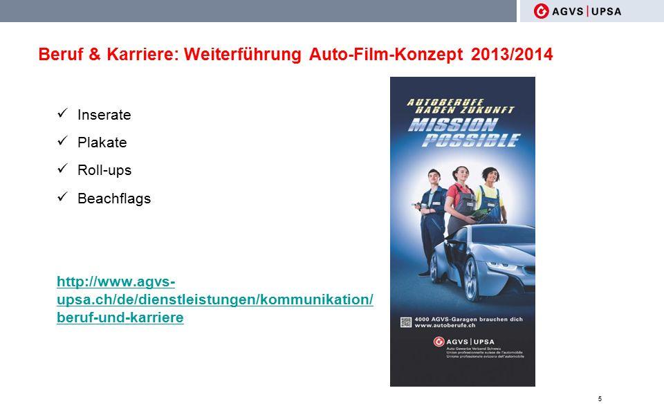 Beruf & Karriere: Weiterführung Auto-Film-Konzept 2013/2014 Inserate Plakate Roll-ups Beachflags http://www.agvs- upsa.ch/de/dienstleistungen/kommunikation/ beruf-und-karriere 5