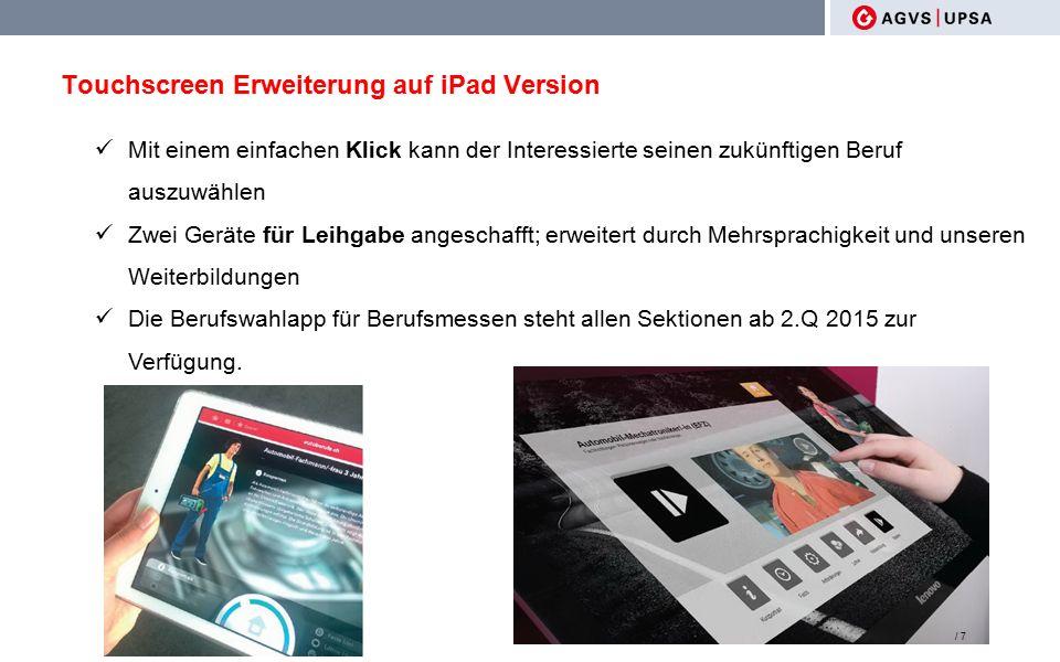 Touchscreen Erweiterung auf iPad Version Mit einem einfachen Klick kann der Interessierte seinen zukünftigen Beruf auszuwählen Zwei Geräte für Leihgabe angeschafft; erweitert durch Mehrsprachigkeit und unseren Weiterbildungen Die Berufswahlapp für Berufsmessen steht allen Sektionen ab 2.Q 2015 zur Verfügung.