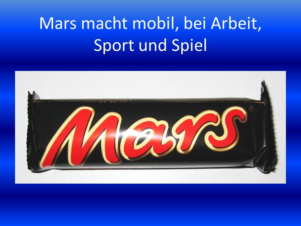 Mars macht mobil, bei Arbeit, Sport und Spiel