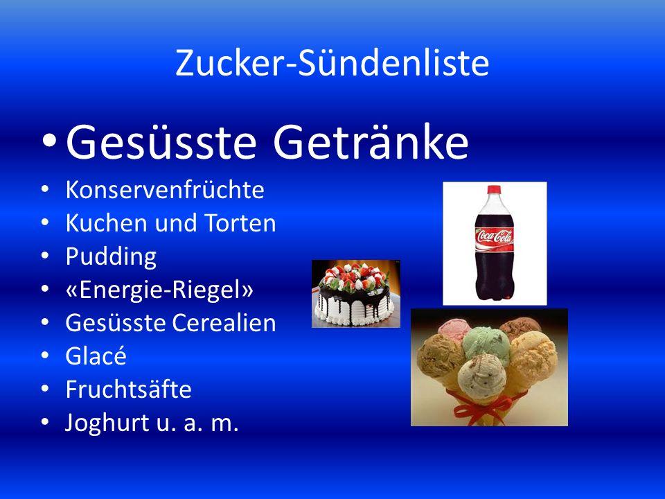 Zucker-Sündenliste Gesüsste Getränke Konservenfrüchte Kuchen und Torten Pudding «Energie-Riegel» Gesüsste Cerealien Glacé Fruchtsäfte Joghurt u. a. m.