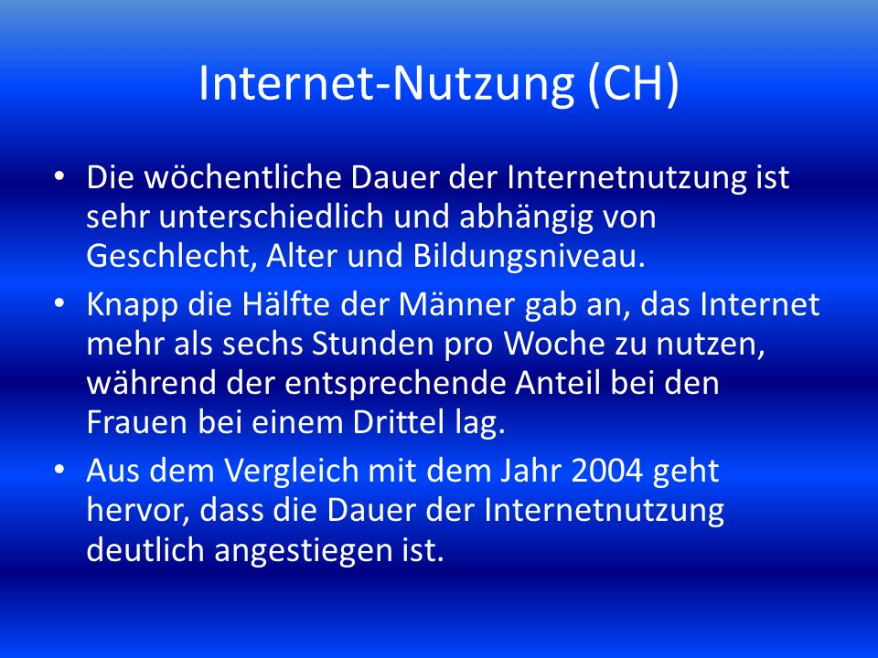 Internet-Nutzung (CH) Die wöchentliche Dauer der Internetnutzung ist sehr unterschiedlich und abhängig von Geschlecht, Alter und Bildungsniveau.