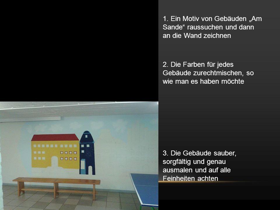 """1.Ein Motiv von Gebäuden """"Am Sande raussuchen und dann an die Wand zeichnen 2."""