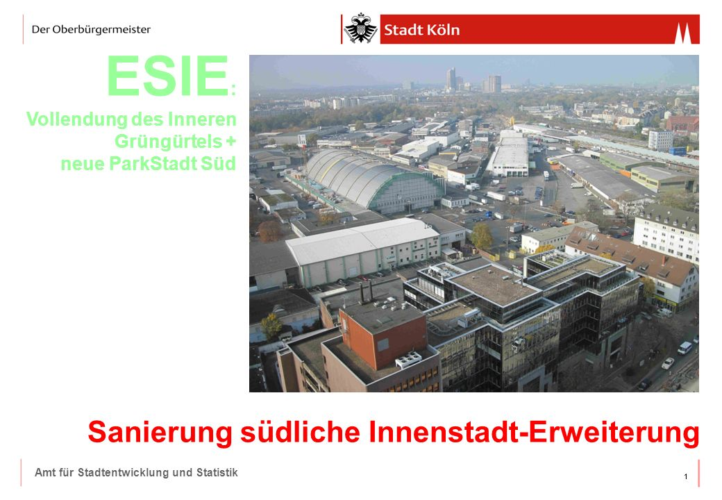 11 Amt für Stadtentwicklung und Statistik Rechtsrheinisches Entwicklungskonzept Sanierung südliche Innenstadt-Erweiterung ESIE : Vollendung des Inneren Grüngürtels + neue ParkStadt Süd