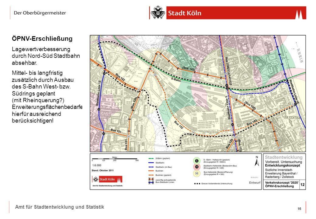 16 Amt für Stadtentwicklung und Statistik ÖPNV-Erschließung Lagewertverbesserung durch Nord-Süd Stadtbahn absehbar. Mittel- bis langfristig zusätzlich