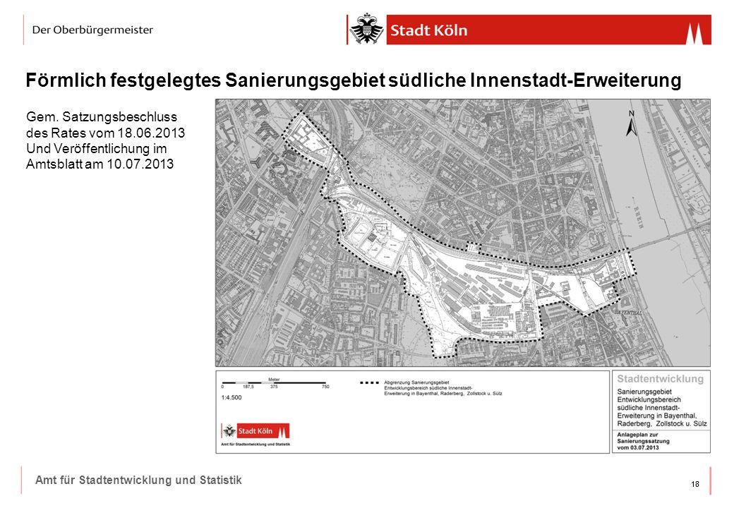 18 Förmlich festgelegtes Sanierungsgebiet südliche Innenstadt-Erweiterung Amt für Stadtentwicklung und Statistik Gem. Satzungsbeschluss des Rates vom