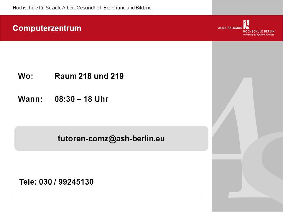 Hochschule für Soziale Arbeit, Gesundheit, Erziehung und Bildung tutoren-comz@ash-berlin.eu Computerzentrum Wo: Raum 218 und 219 Wann: 08:30 – 18 Uhr Tele: 030 / 99245130