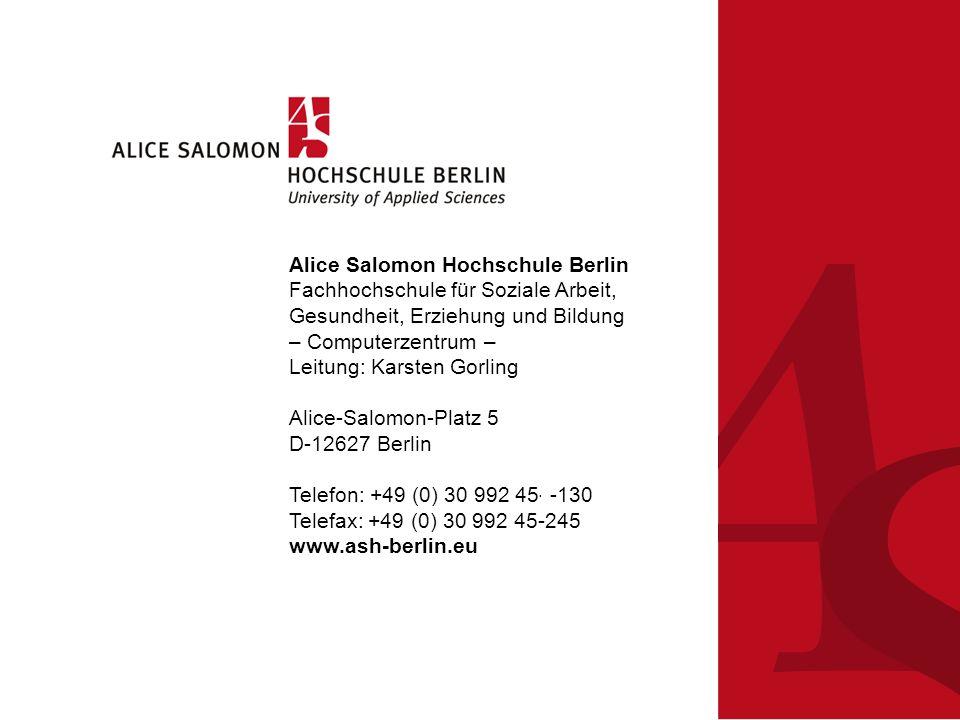 Alice Salomon Hochschule Berlin Fachhochschule für Soziale Arbeit, Gesundheit, Erziehung und Bildung – Computerzentrum – Leitung: Karsten Gorling Alice-Salomon-Platz 5 D-12627 Berlin Telefon: +49 (0) 30 992 45-0 Telefax: +49 (0) 30 992 45-245 www.ash-berlin.eu -130