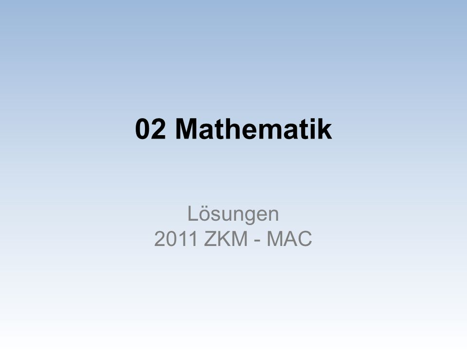 02 Mathematik Lösungen 2011 ZKM - MAC