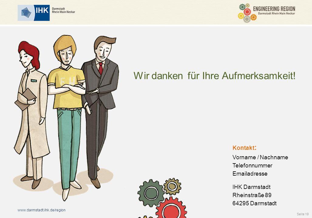 www.darmstadt.ihk.de/region Wir danken für Ihre Aufmerksamkeit! Kontakt : Vorname / Nachname Telefonnummer Emailadresse IHK Darmstadt Rheinstraße 89 6